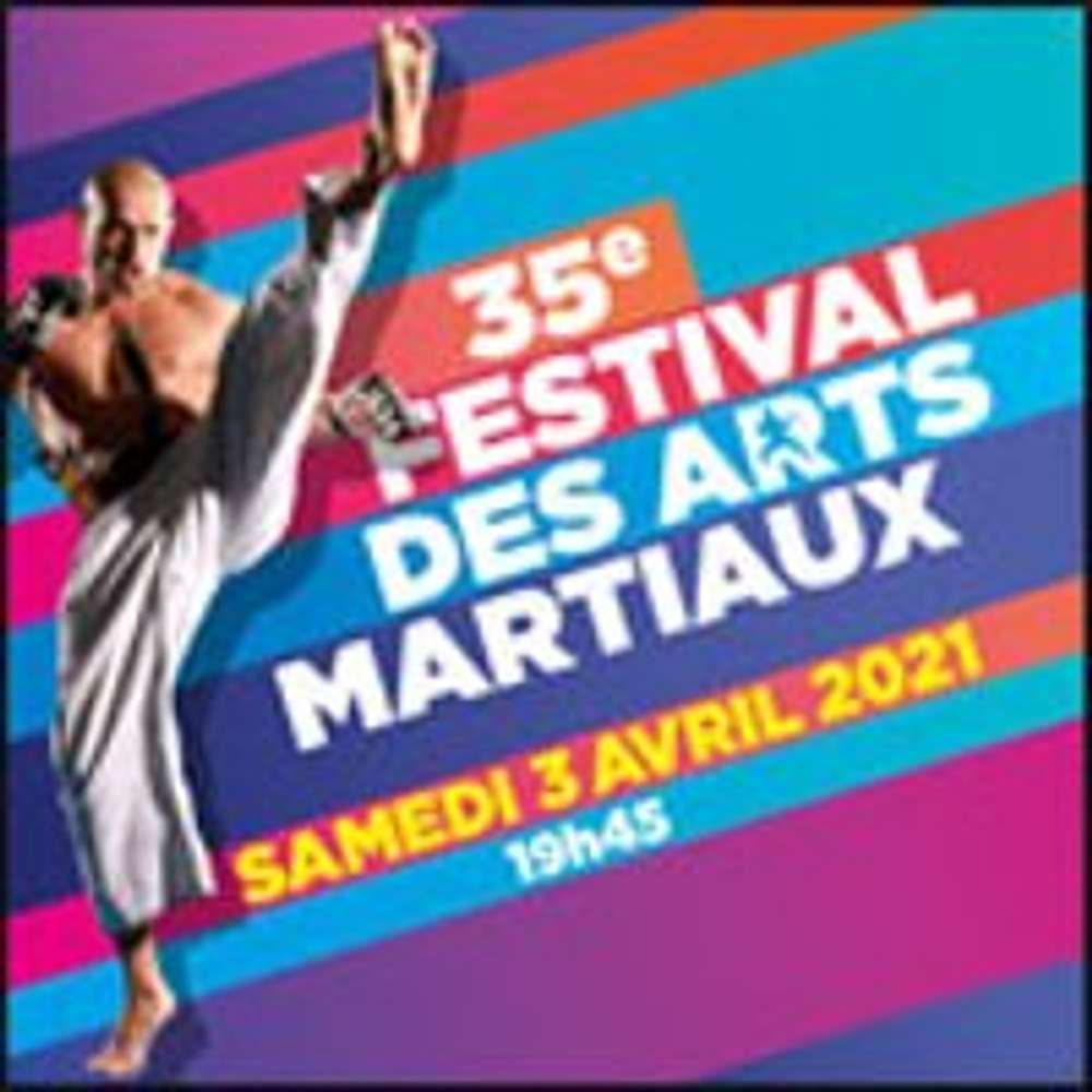 35eme Festival Des Arts Martiaux Saturday April 3 2021 7 45 Pm Paris 47 50